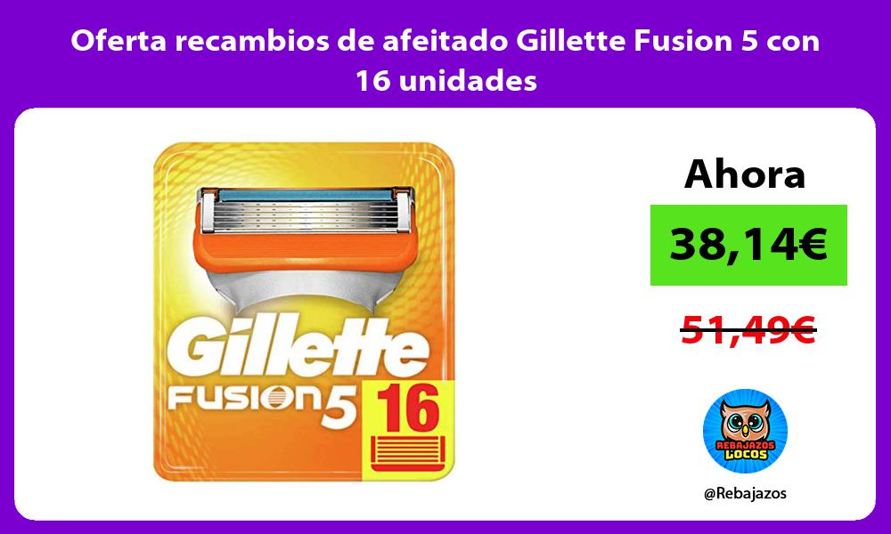 Oferta recambios de afeitado Gillette Fusion 5 con 16 unidades