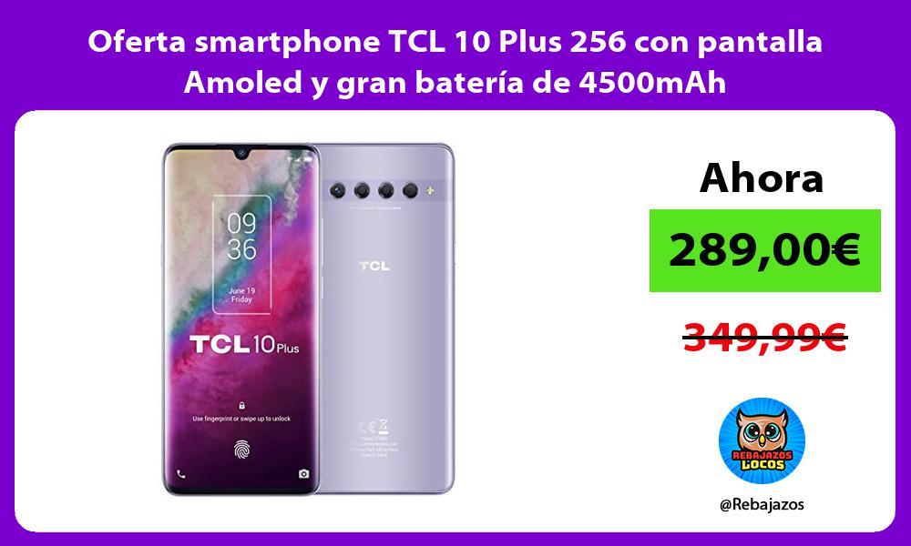 Oferta smartphone TCL 10 Plus 256 con pantalla Amoled y gran bateria de 4500mAh