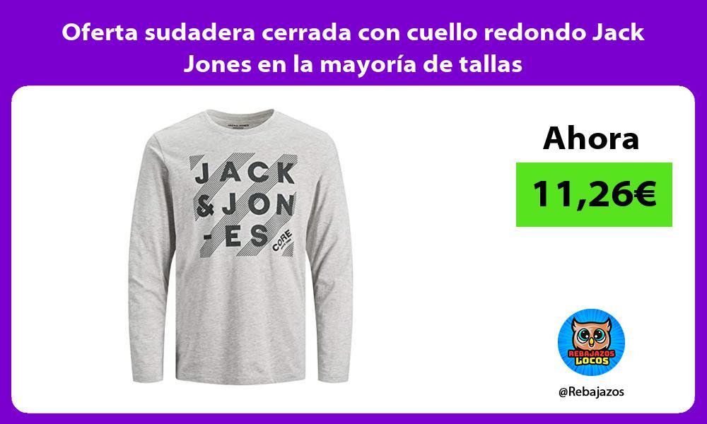 Oferta sudadera cerrada con cuello redondo Jack Jones en la mayoria de tallas