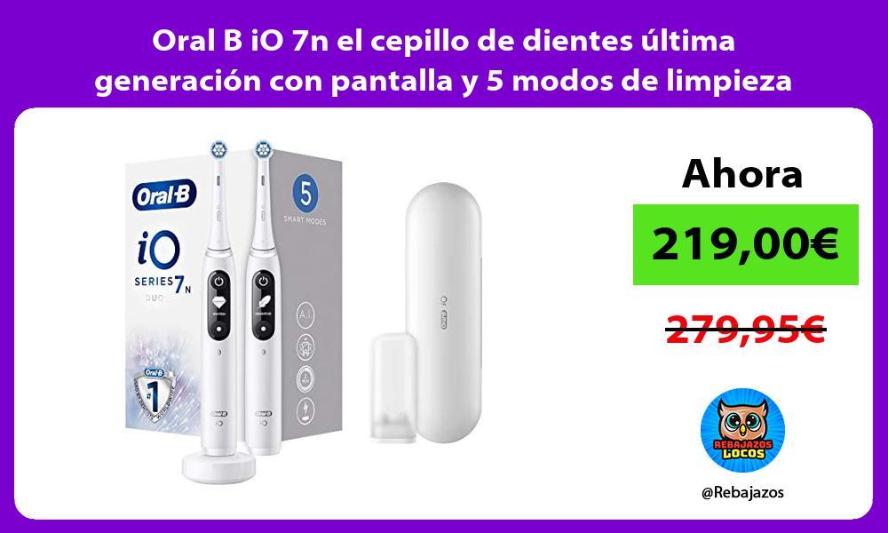 Oral B iO 7n el cepillo de dientes ultima generacion con pantalla y 5 modos de limpieza
