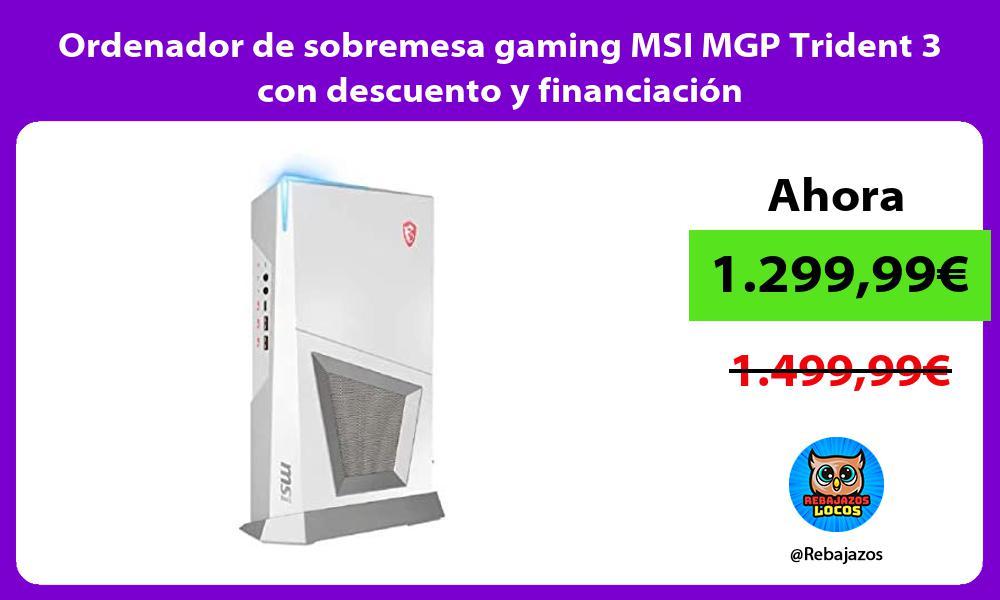 Ordenador de sobremesa gaming MSI MGP Trident 3 con descuento y financiacion