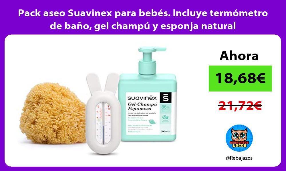Pack aseo Suavinex para bebes Incluye termometro de bano gel champu y esponja natural