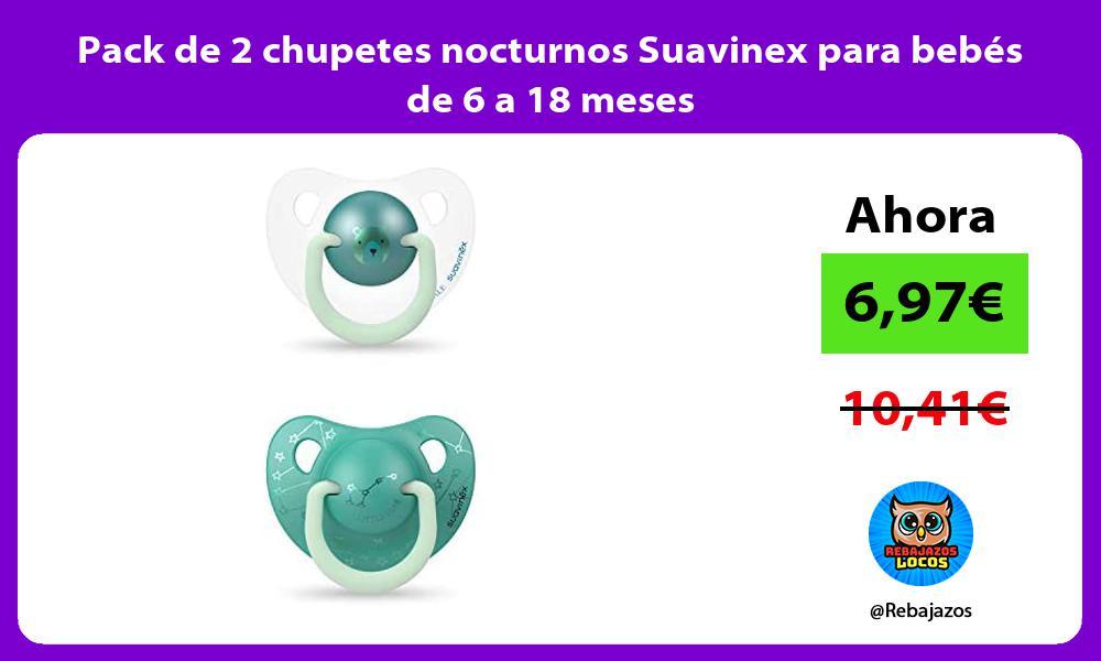 Pack de 2 chupetes nocturnos Suavinex para bebes de 6 a 18 meses