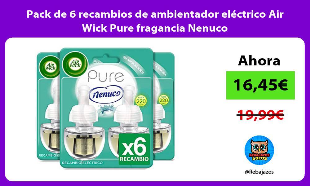 Pack de 6 recambios de ambientador electrico Air Wick Pure fragancia Nenuco