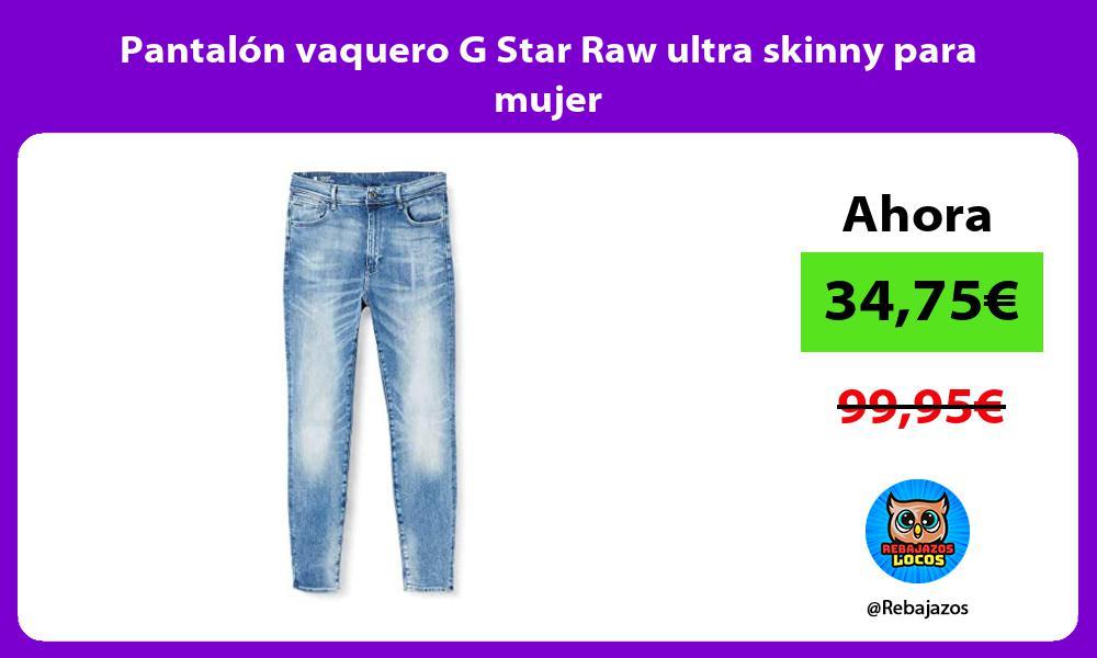 Pantalon vaquero G Star Raw ultra skinny para mujer