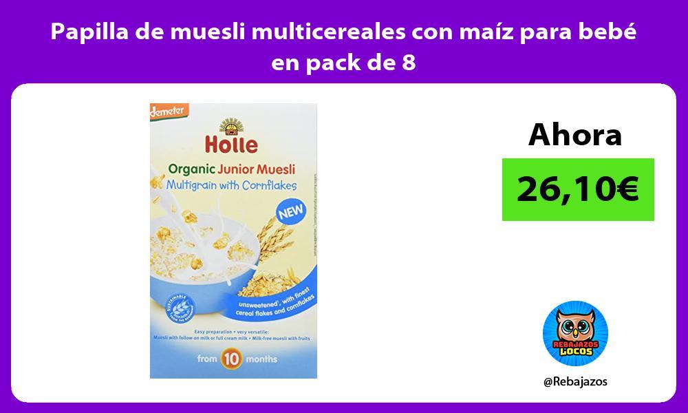 Papilla de muesli multicereales con maiz para bebe en pack de 8