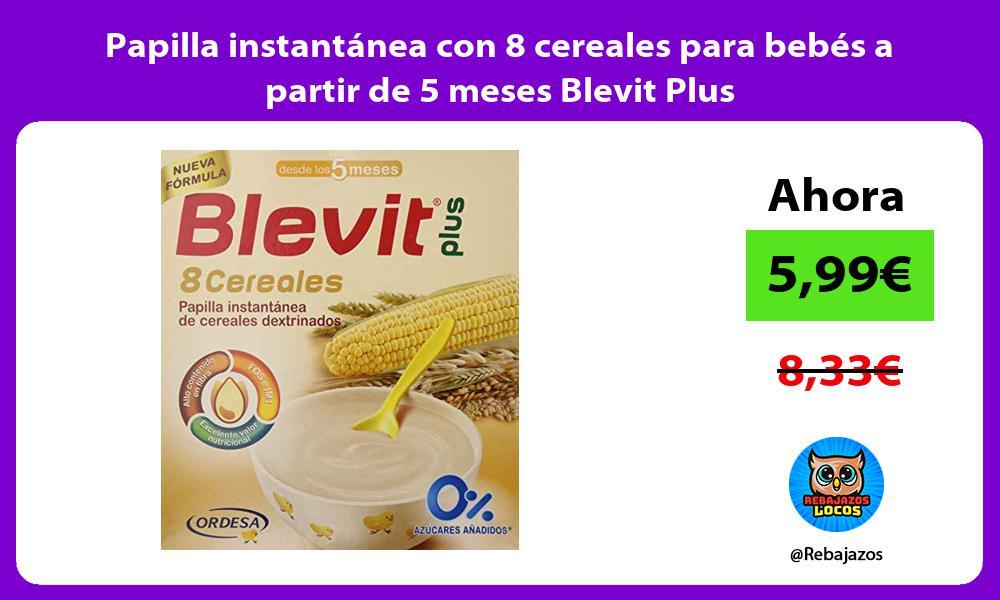 Papilla instantanea con 8 cereales para bebes a partir de 5 meses Blevit Plus