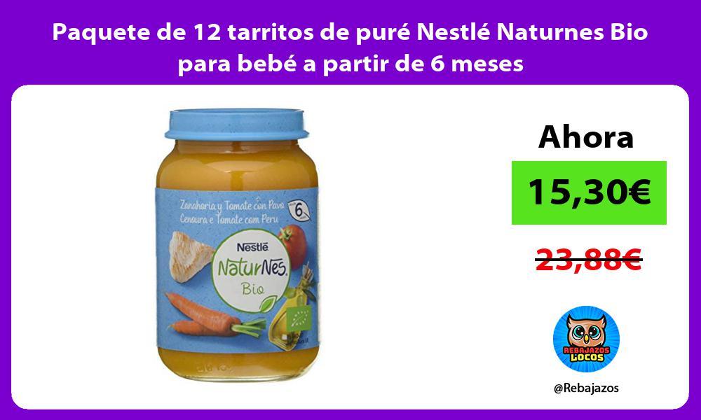 Paquete de 12 tarritos de pure Nestle Naturnes Bio para bebe a partir de 6 meses