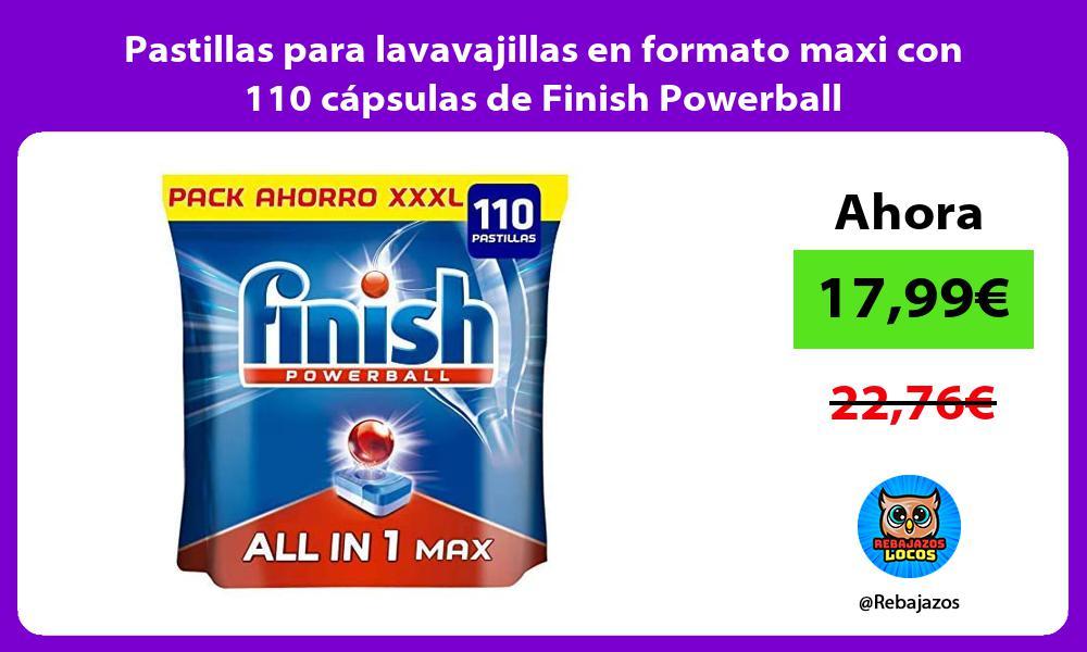 Pastillas para lavavajillas en formato maxi con 110 capsulas de Finish Powerball