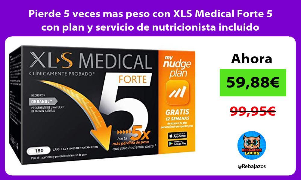 Pierde 5 veces mas peso con XLS Medical Forte 5 con plan y servicio de nutricionista incluido