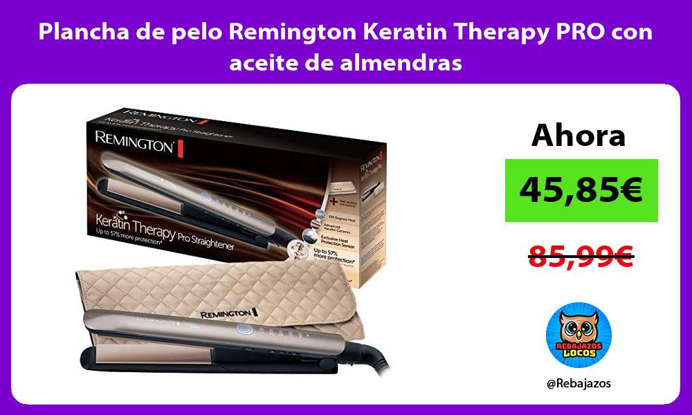 Plancha de pelo Remington Keratin Therapy PRO con aceite de almendras
