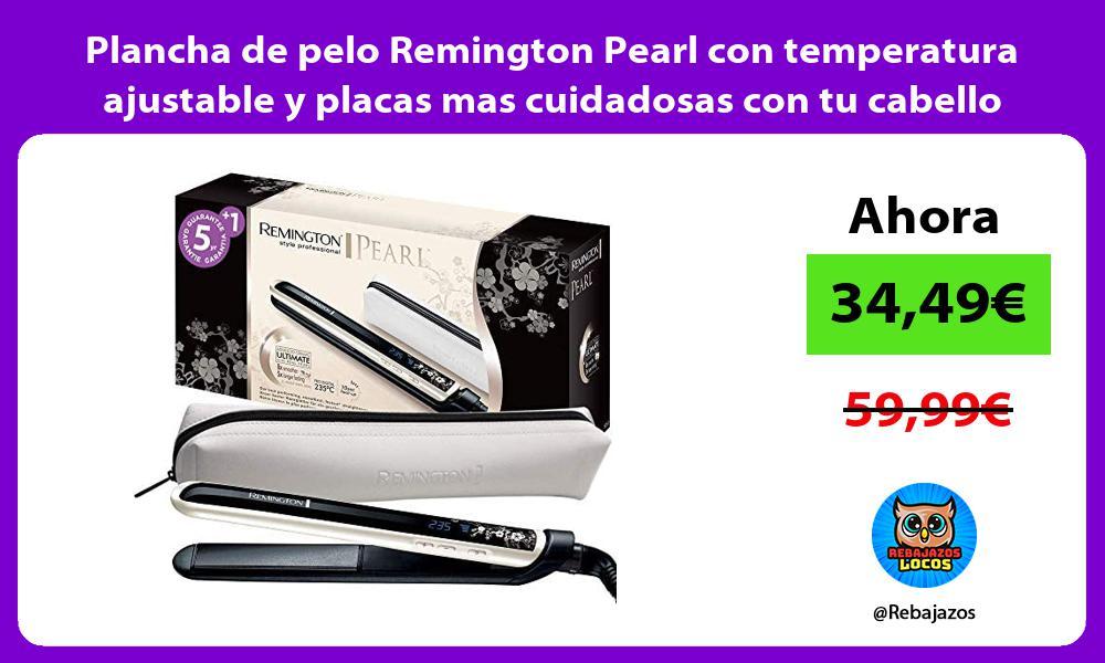 Plancha de pelo Remington Pearl con temperatura ajustable y placas mas cuidadosas con tu cabello