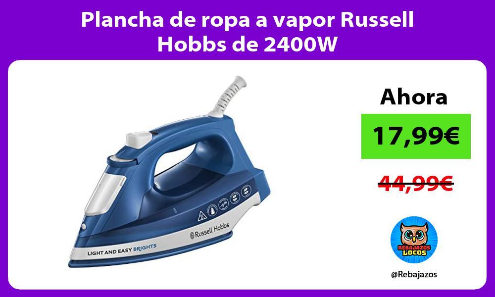 Plancha de ropa a vapor Russell Hobbs de 2400W