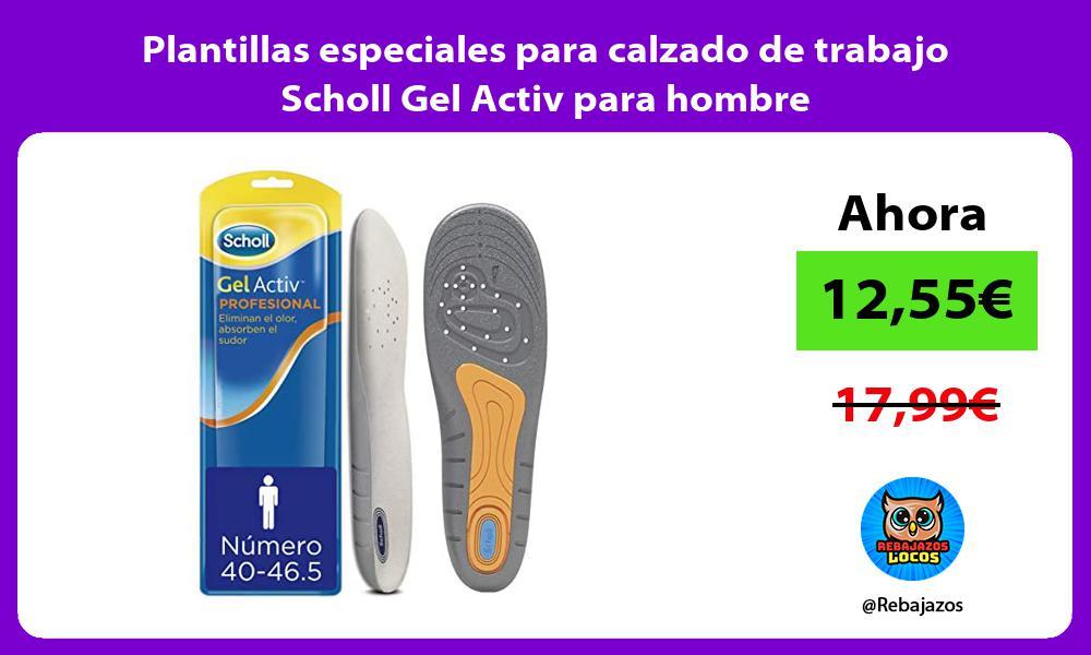 Plantillas especiales para calzado de trabajo Scholl Gel Activ para hombre