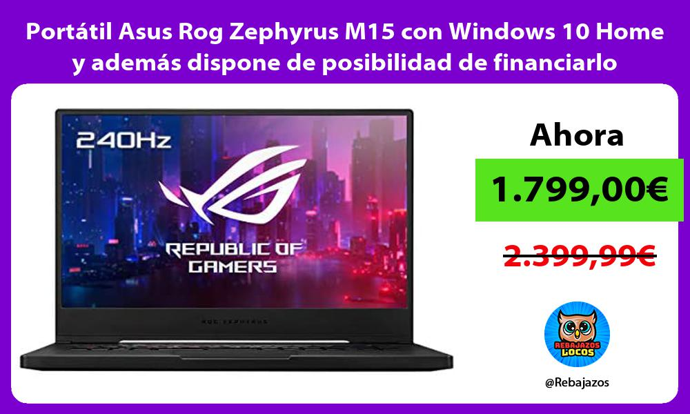 Portatil Asus Rog Zephyrus M15 con Windows 10 Home y ademas dispone de posibilidad de financiarlo