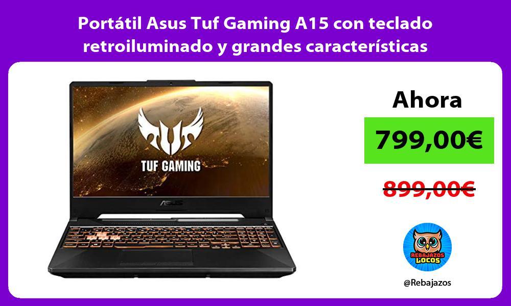 Portatil Asus Tuf Gaming A15 con teclado retroiluminado y grandes caracteristicas