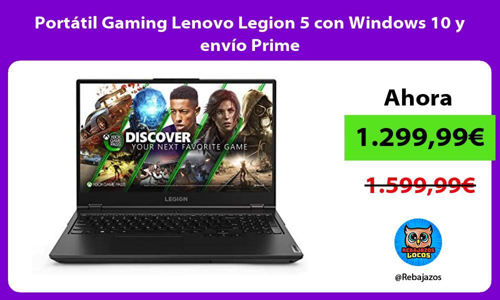 Portatil Gaming Lenovo Legion 5 con Windows 10 y envio Prime