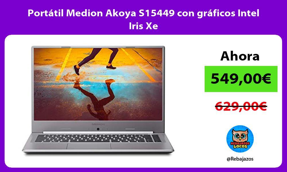 Portatil Medion Akoya S15449 con graficos Intel Iris Xe