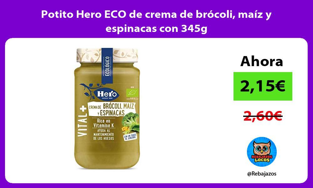 Potito Hero ECO de crema de brocoli maiz y espinacas con 345g