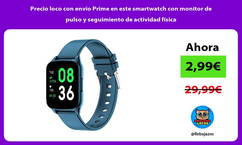 Precio loco con envio Prime en este smartwatch con monitor de pulso y seguimiento de actividad fisica