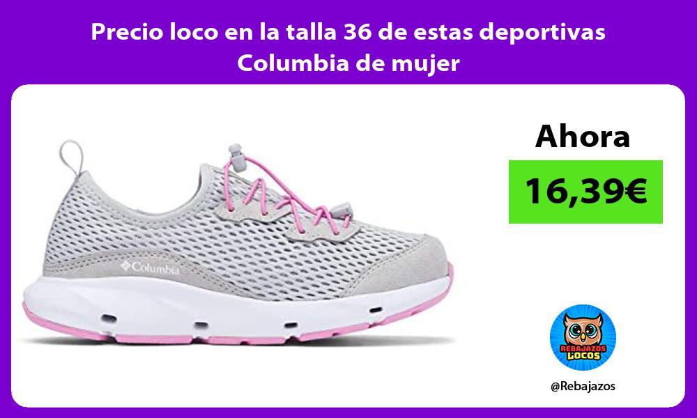 Precio loco en la talla 36 de estas deportivas Columbia de mujer