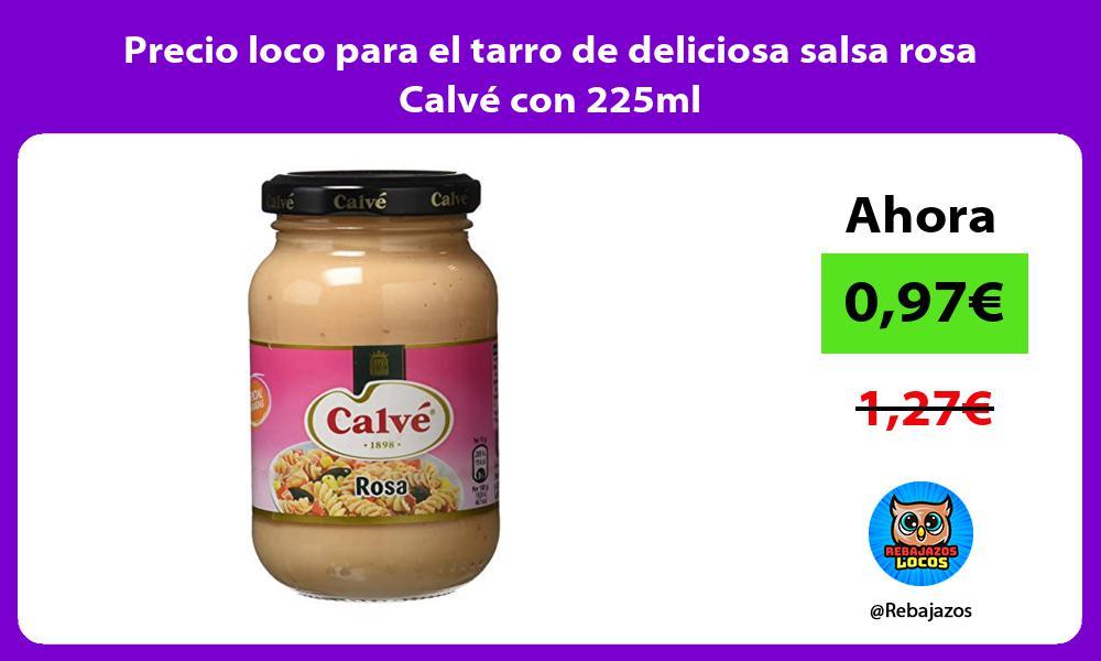 Precio loco para el tarro de deliciosa salsa rosa Calve con 225ml