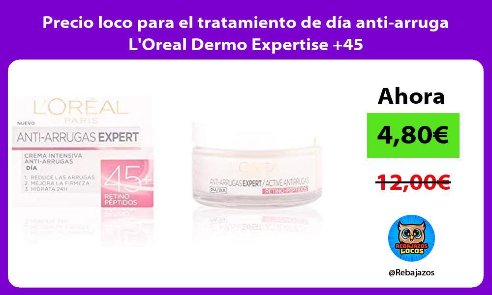 Precio loco para el tratamiento de dia anti arruga LOreal Dermo Expertise 45