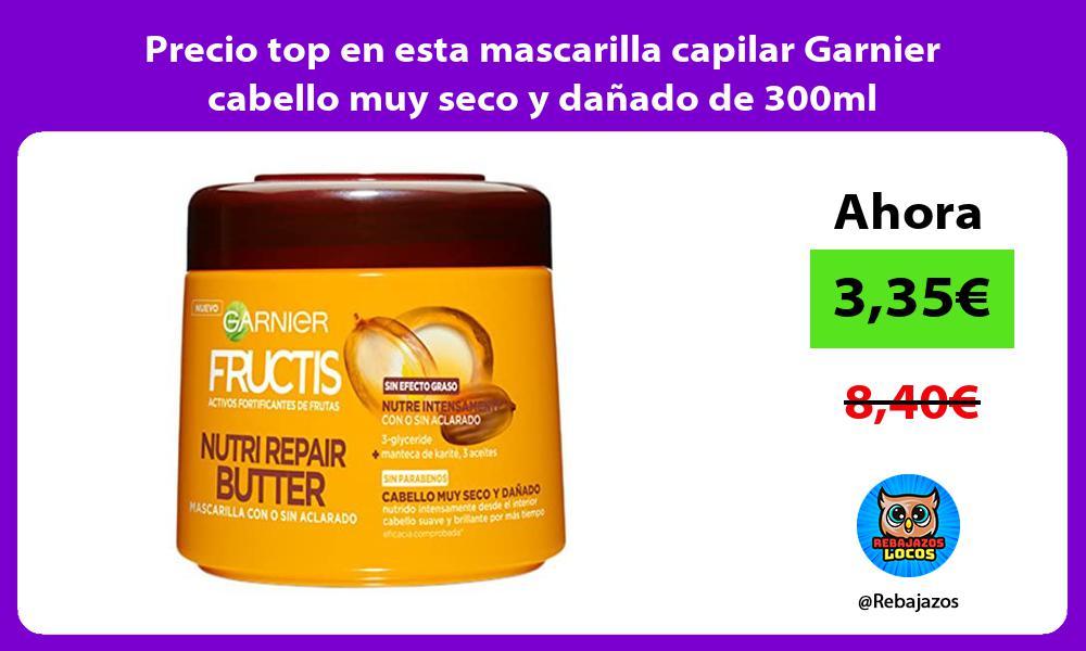 Precio top en esta mascarilla capilar Garnier cabello muy seco y danado de 300ml