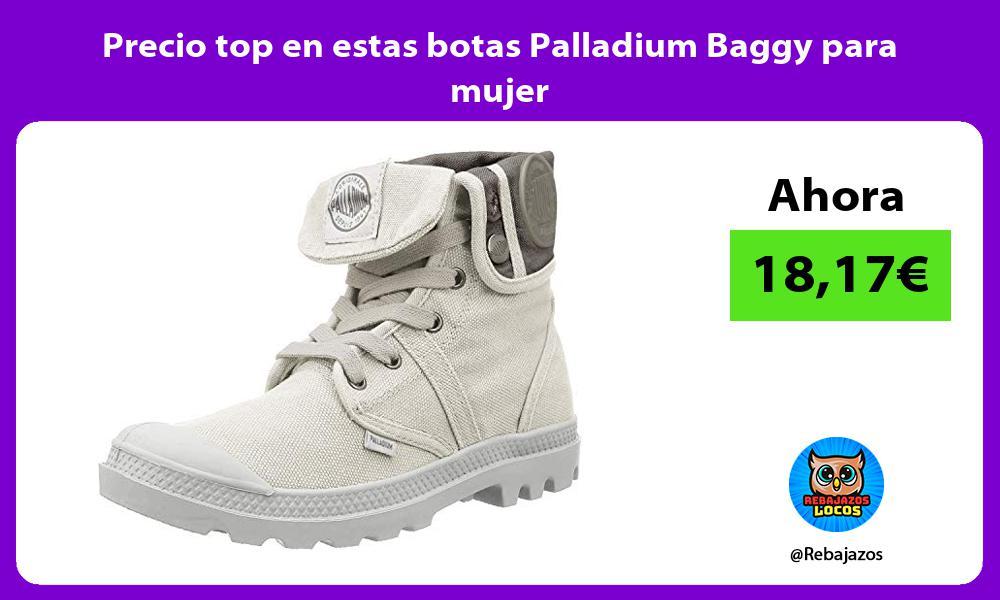 Precio top en estas botas Palladium Baggy para mujer