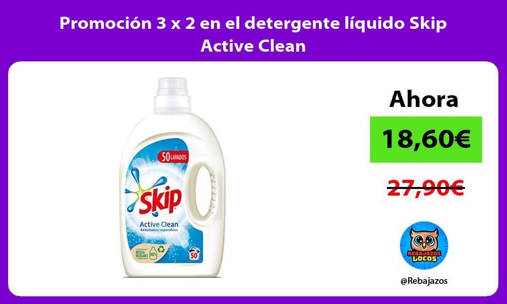 Promocion 3 x 2 en el detergente liquido Skip Active Clean