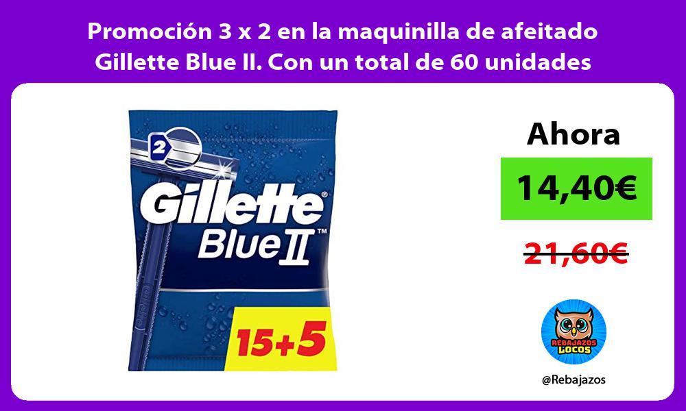 Promocion 3 x 2 en la maquinilla de afeitado Gillette Blue II Con un total de 60 unidades