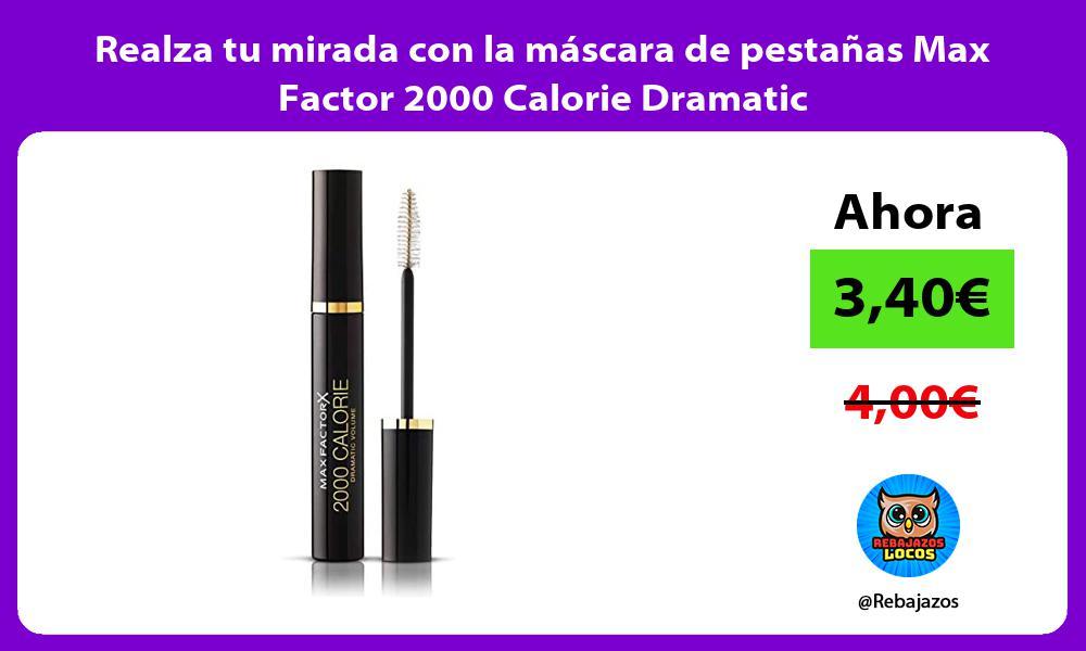 Realza tu mirada con la mascara de pestanas Max Factor 2000 Calorie Dramatic