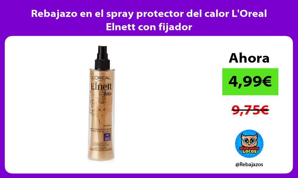 Rebajazo en el spray protector del calor LOreal Elnett con fijador