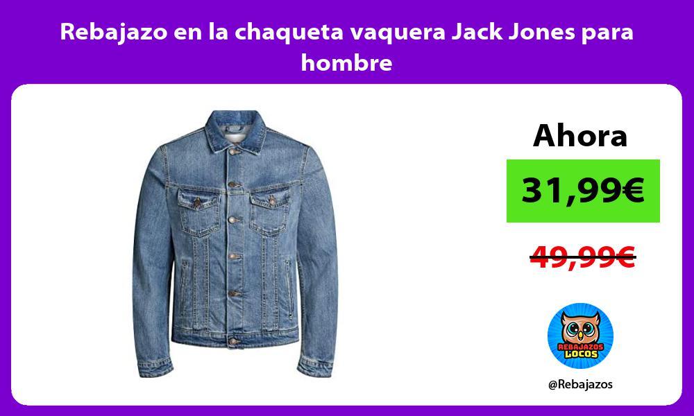 Rebajazo en la chaqueta vaquera Jack Jones para hombre