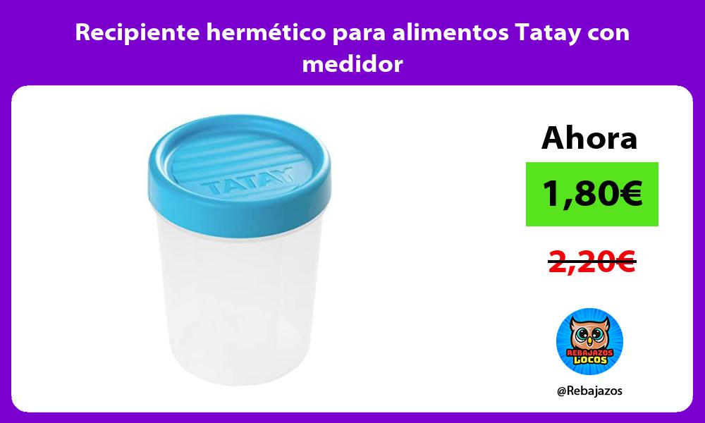 Recipiente hermetico para alimentos Tatay con medidor