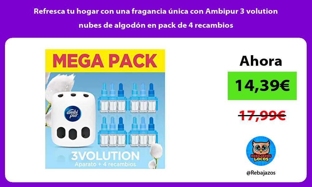 Refresca tu hogar con una fragancia unica con Ambipur 3 volution nubes de algodon en pack de 4 recambios