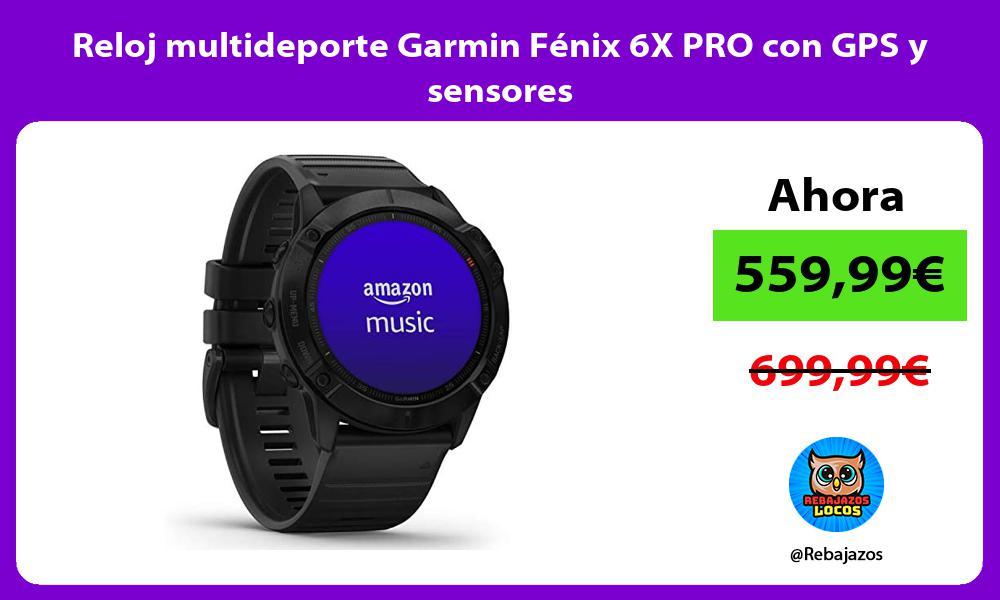 Reloj multideporte Garmin Fenix 6X PRO con GPS y sensores