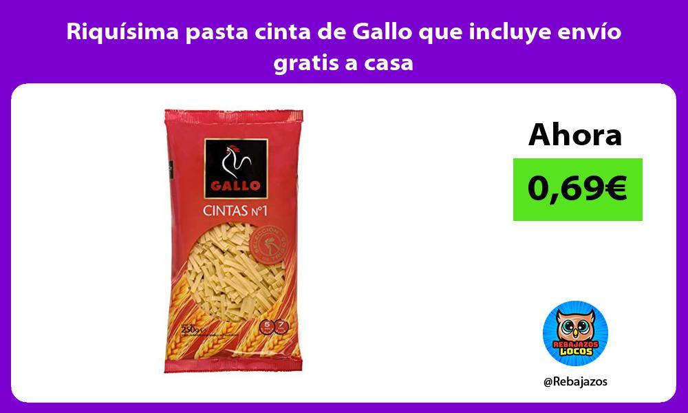 Riquisima pasta cinta de Gallo que incluye envio gratis a casa