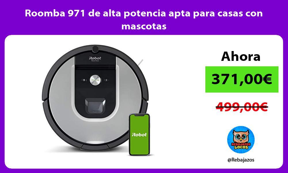Roomba 971 de alta potencia apta para casas con mascotas
