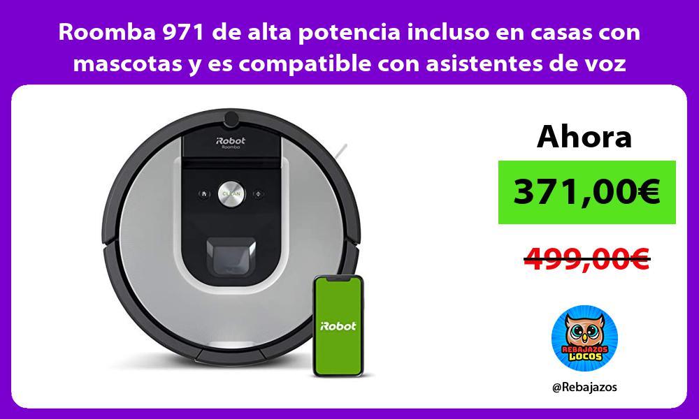 Roomba 971 de alta potencia incluso en casas con mascotas y es compatible con asistentes de voz