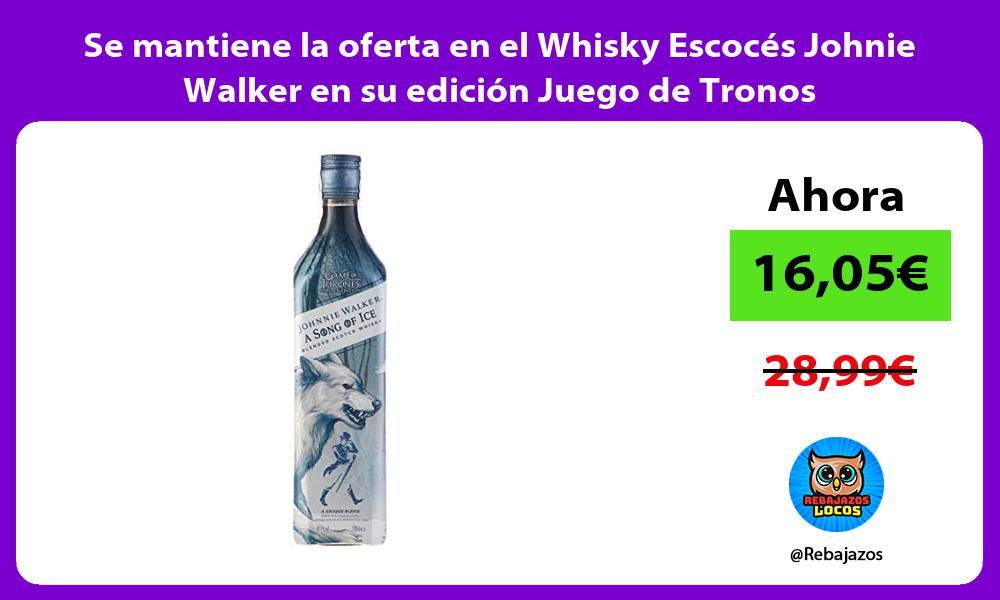 Se mantiene la oferta en el Whisky Escoces Johnie Walker en su edicion Juego de Tronos