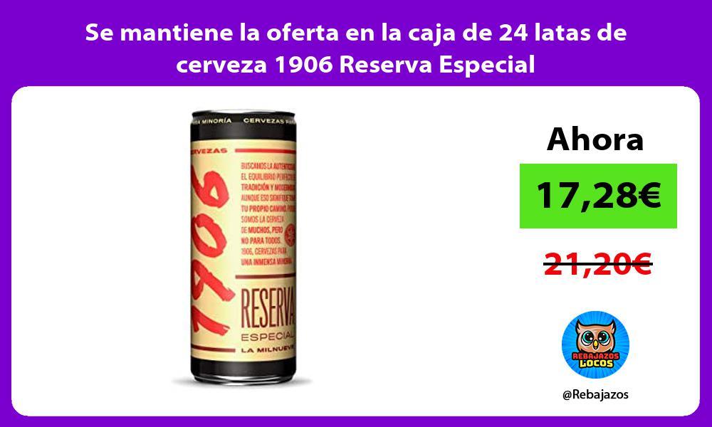 Se mantiene la oferta en la caja de 24 latas de cerveza 1906 Reserva Especial