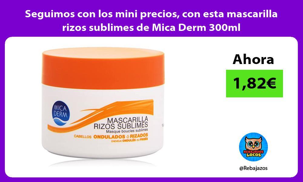 Seguimos con los mini precios con esta mascarilla rizos sublimes de Mica Derm 300ml