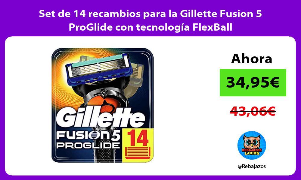 Set de 14 recambios para la Gillette Fusion 5 ProGlide con tecnologia FlexBall