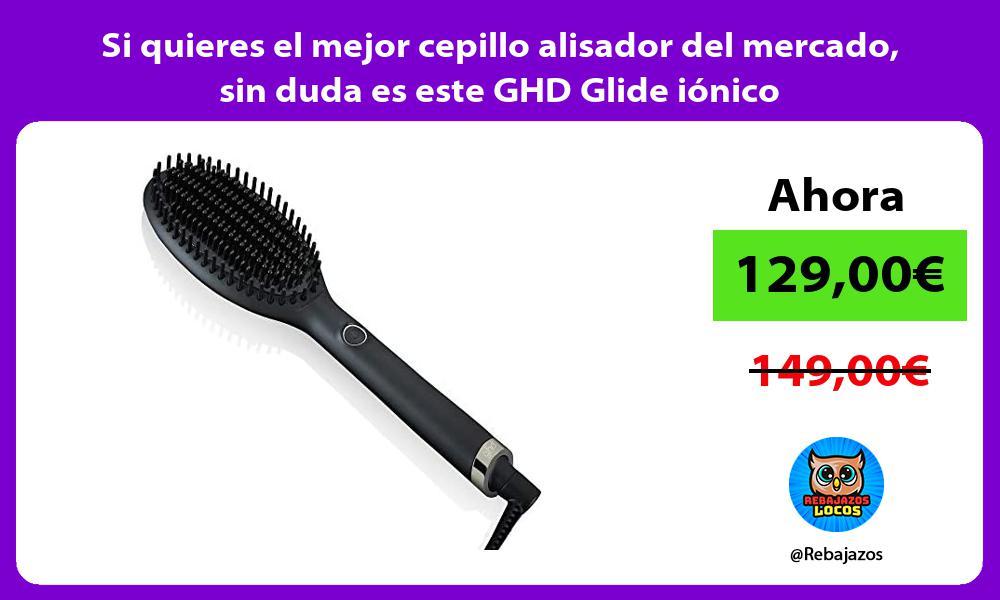 Si quieres el mejor cepillo alisador del mercado sin duda es este GHD Glide ionico