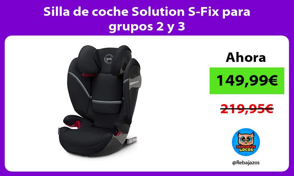 Silla de coche Solution S Fix para grupos 2 y 3