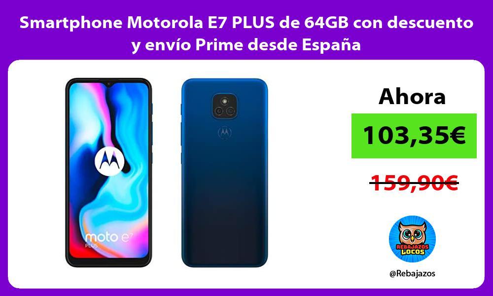Smartphone Motorola E7 PLUS de 64GB con descuento y envio Prime desde Espana