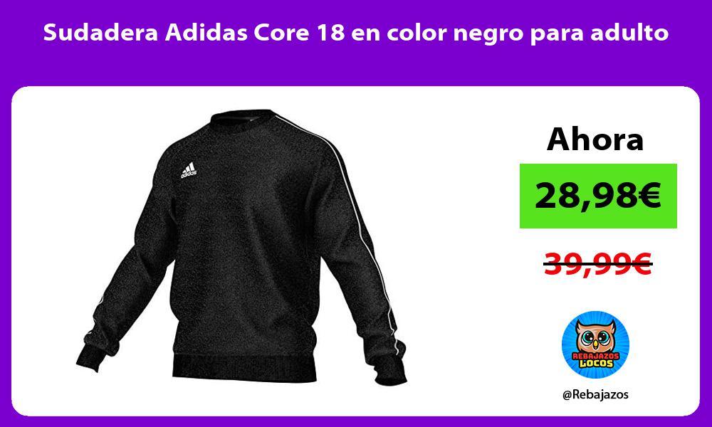 Sudadera Adidas Core 18 en color negro para adulto