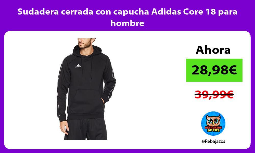 Sudadera cerrada con capucha Adidas Core 18 para hombre