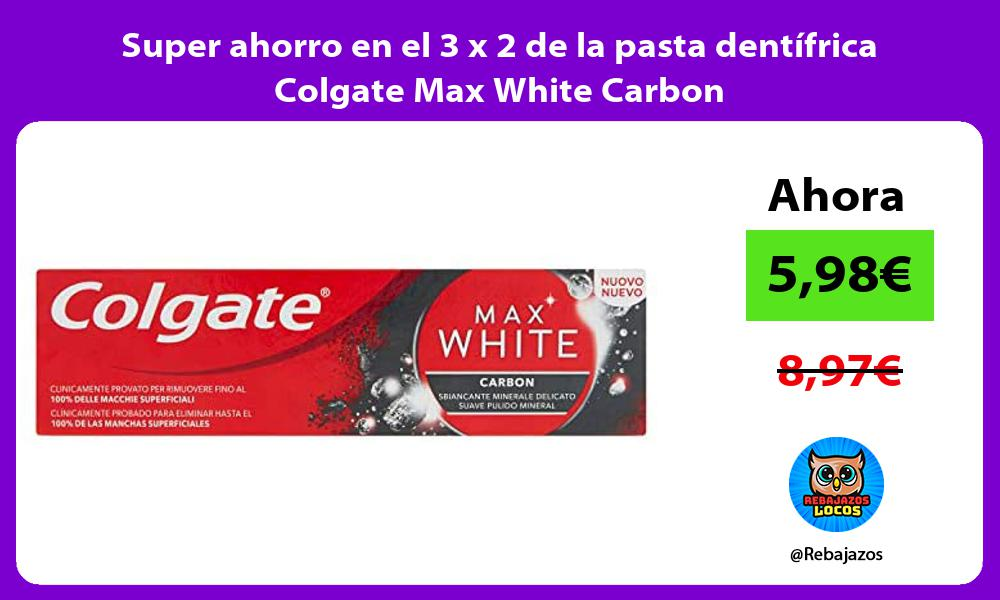 Super ahorro en el 3 x 2 de la pasta dentifrica Colgate Max White Carbon